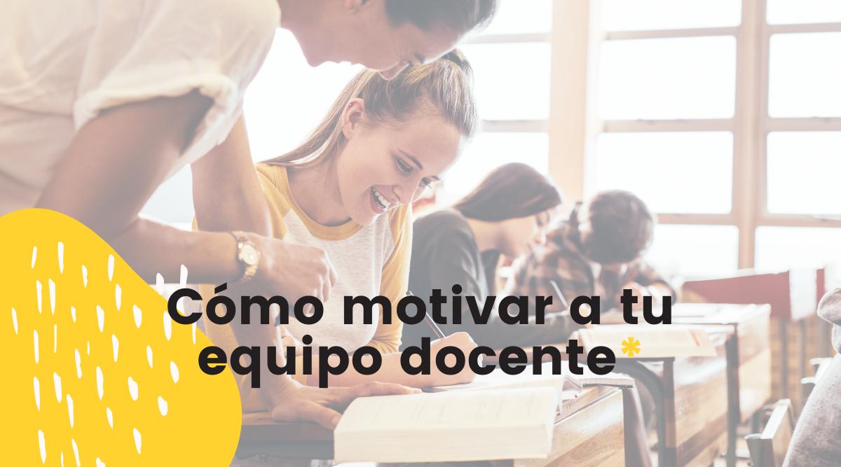 Cómo motivar a tu equipo docente